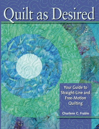 Quilt As Desired by Charlene Frable