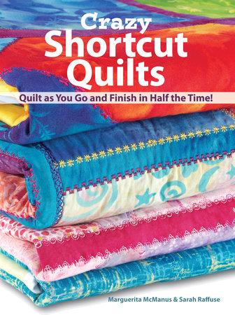 Crazy Shortcut Quilts by Marguerita Mcmanus and Sarah Raffuse