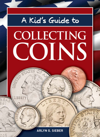 A Kid's Guide to Collecting Coins by Arlyn G. Sieber
