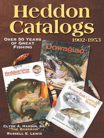 Heddon Catalogs 1902-1953 by Clyde Harbin