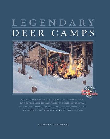 Legendary Deer Camps by Wegner Rob