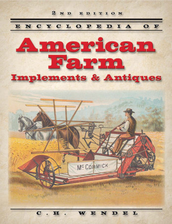 Encyclopedia of American Farm Implements & Antiques by C.H. Wendel