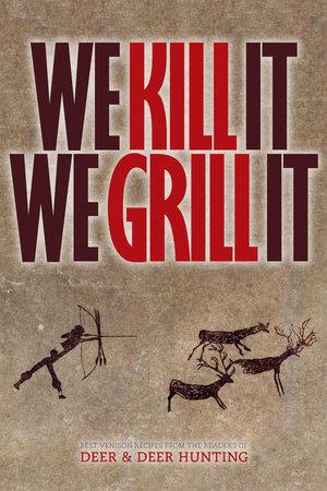 We Kill It We Grill It by Deer & Deer Hunting