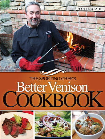 The Sporting Chef's Better Venison Cookbook by Scott Leysath