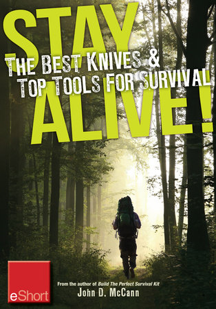 Stay Alive - The Best Knives & Top Tools for Survival eShort by John McCann