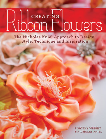 Creating Ribbon Flowers by Nicholas Kniel and Timothy Wright