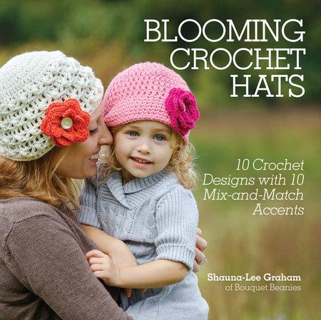 Blooming Crochet Hats by Shauna-Lee Graham