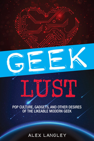 Geek Lust by Alex Langley