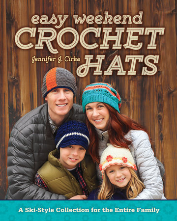 Easy Weekend Crochet Hats by Jennifer J. Cirka