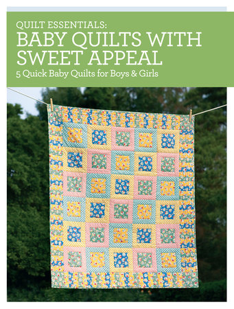Quilt Essentials - Baby Quilts with Sweet Appeal by Darlene Zimmerman
