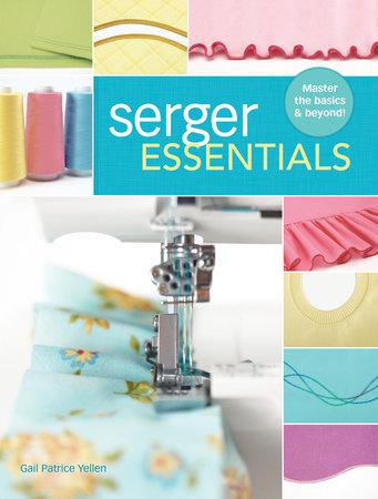 Serger Essentials by Gail Patrice Yellen