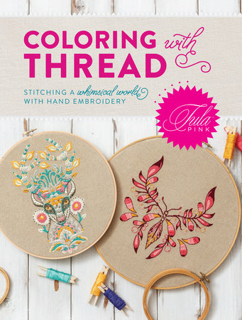 Tula Pink Coloring with Thread by Tula Pink