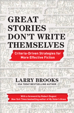 Great Stories Don't Write Themselves by Larry Brooks
