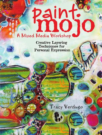 Paint Mojo - A Mixed-Media Workshop by Tracy Verdugo