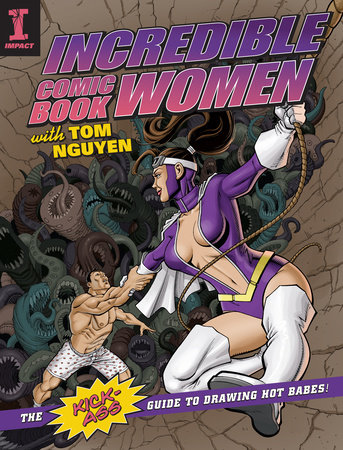 Incredible Comic Book Women with Tom Nguyen by Tom Nguyen