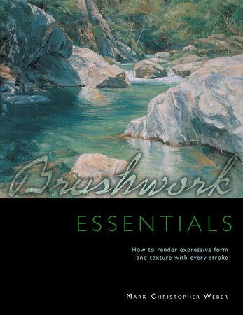 Brushwork Essentials by Mark Christopher Weber