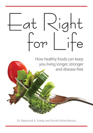 Eat Right for Life by Dr. Raymond A. Schep