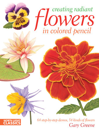 Creating Radiant Flowers in Colored Pencil by Gary Greene