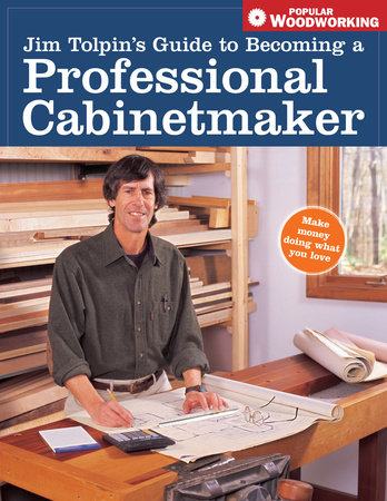Jim Tolpin's Guide to Becoming a Professional Cabinetmaker by Jim Tolpin