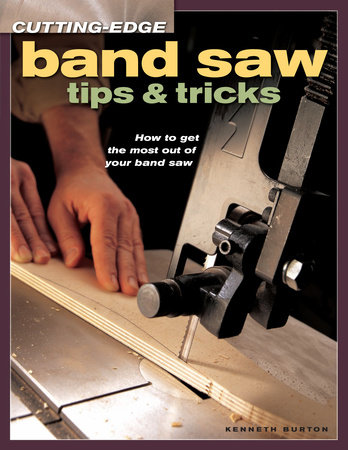 Cutting-Edge Band Saw Tips & Tricks by Kenneth Burton