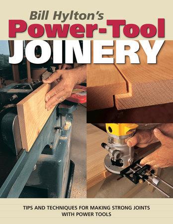 Bill Hylton's Power-Tool Joinery by Bill Hylton