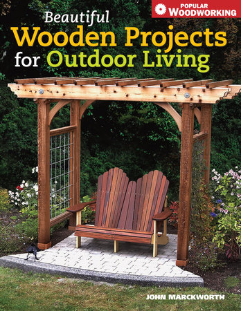 Beautiful Wooden Projects for Outdoor Living by John Marckworth