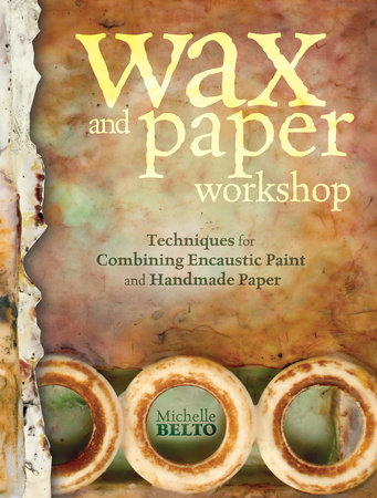 Wax and Paper Workshop by Michelle Belto