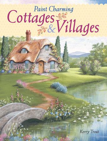 Paint Charming Cottages & Villages by Kerry Trout
