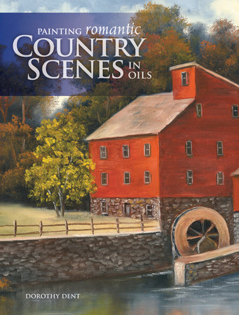 Painting Romantic Country Scenes in Oils by Dorothy Dent
