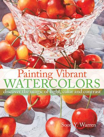 Painting Vibrant Watercolors by Soon Y. Warren