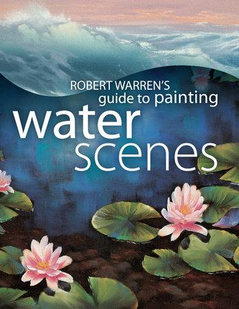 Robert Warren's Guide to Painting Water Scenes by Robert Warren