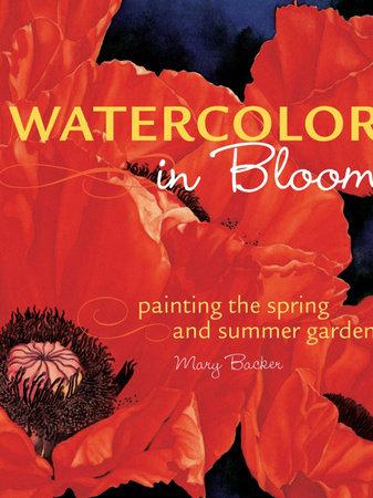 Watercolor in Bloom by Mary Backer