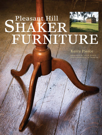 Pleasant Hill Shaker Furniture by Kerry Pierce