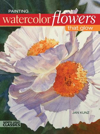 Painting Watercolor Flowers That Glow by Jan Kunz