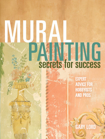 Mural Painting Secrets For Success by Gary Lord