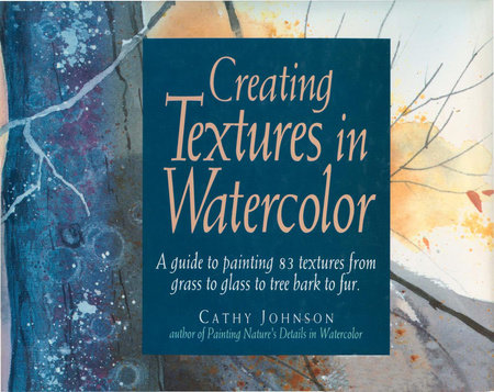 Creating Textures in Watercolor by Cathy Johnson