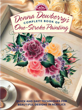 Donna Dewberry's Complete Book of One-Stroke Painting by Donna Dewberry
