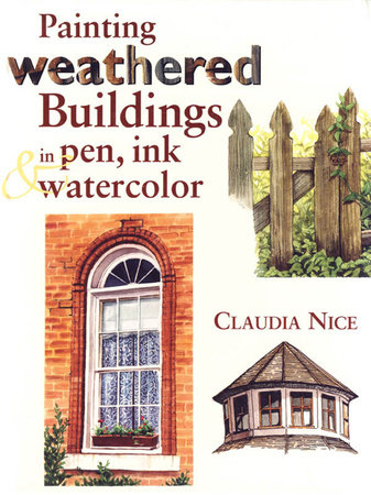 Painting Weathered Buildings in Pen, Ink & Watercolor by Claudia Nice