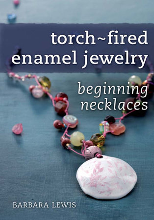Torch-Fired Enamel Jewelry, Beginning Necklaces by Barbara Lewis