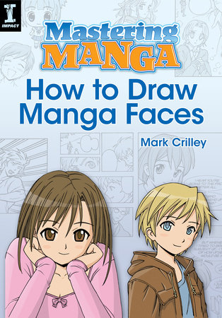 Mastering Manga, How to Draw Manga Faces by Mark Crilley