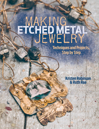 Making Etched Metal Jewelry by Kristen Robinson and Ruth Rae