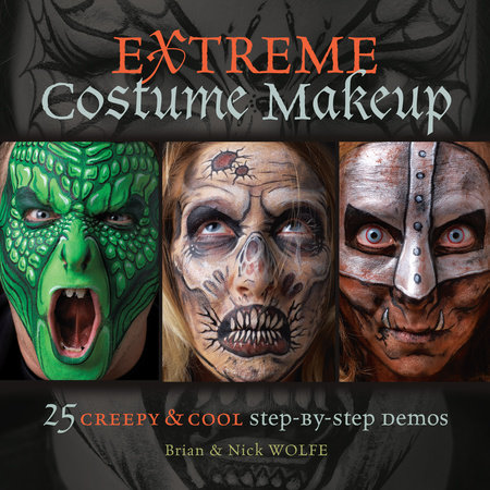 Extreme Costume Makeup by Brian Wolfe and Nick Wolfe
