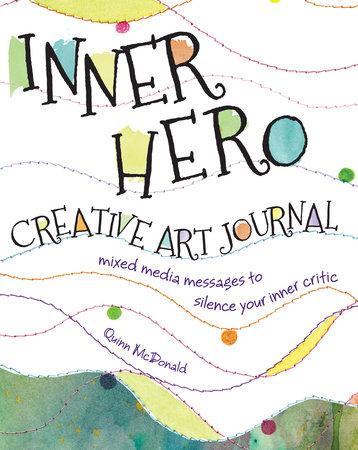 Inner Hero Creative Art Journal by Quinn McDonald