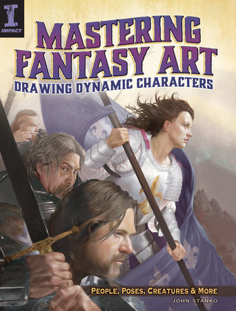 Mastering Fantasy Art - Drawing Dynamic Characters by John Stanko