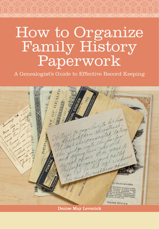 How to Organize Family History Paperwork by Denise May Levenick