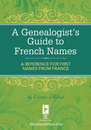 A Genealogist's Guide to French Names by Connie Ellefson