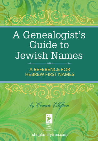A Genealogist's Guide to Jewish Names by Connie Ellefson