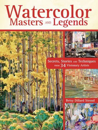 Watercolor Masters and Legends by Betsy Dillard Stroud
