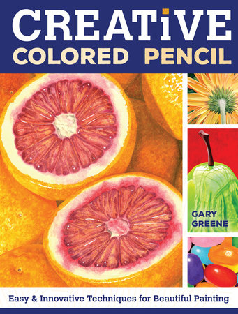 Creative Colored Pencil by Gary Greene