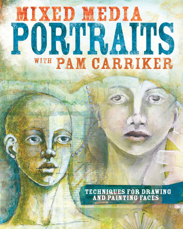Mixed Media Portraits with Pam Carriker by Pam Carriker